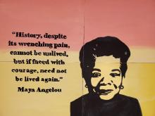 "Maya Angelou painting by art students at Columbia that reads, ""History despite it's wrenching pain, cannot be unlived, but if faced with courage, need not be lived again"""