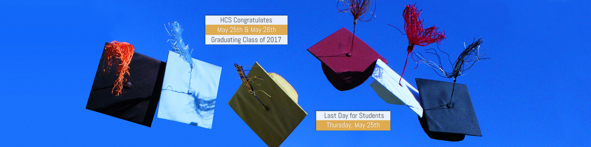 Graduation Caps In The Air; Congratulations Graduates, May 25th and 26th, Class of 2017; Last day for students, Thursday, May 25th
