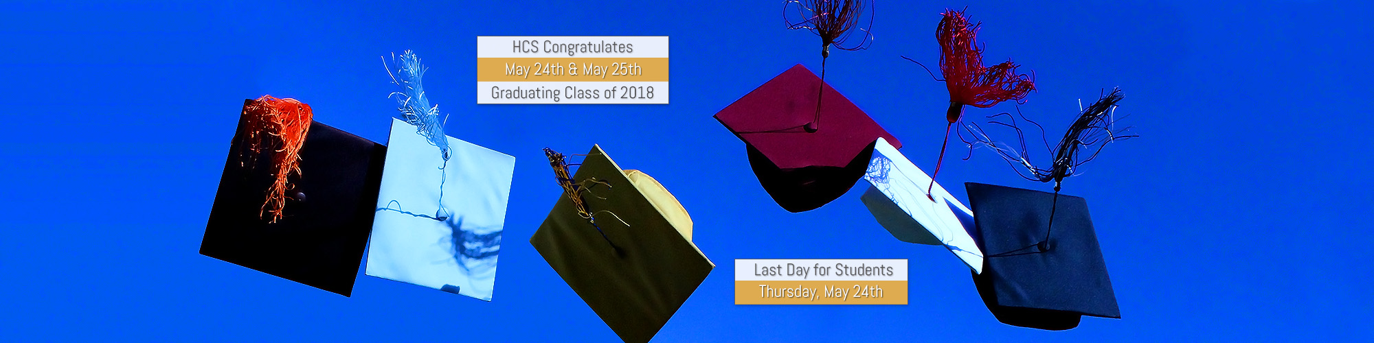Graduation cap throw with messaging: HCS Congratulates Graduating Class of 2018, May 24th & 25th; Last day for students is Thursday, May 24th