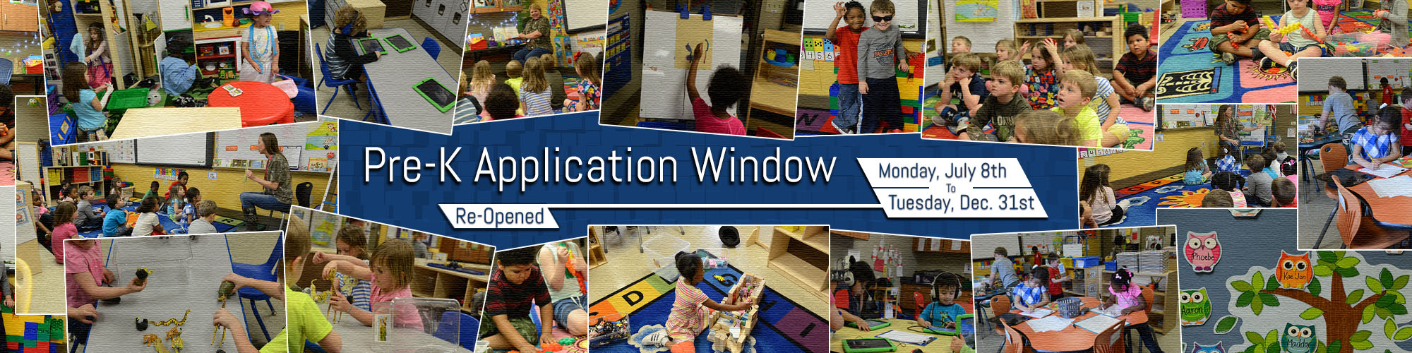 Various images of Pre-K students and teachers in the classroom, text reads Pre-K application window re-opened from Monday, July 8th to Tuesday, December 31st